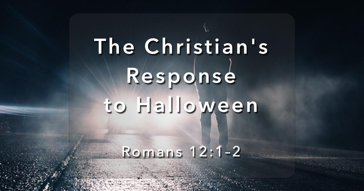 glencairn baptist church the christians response to halloween